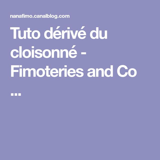 Tuto dérivé du cloisonné - Fimoteries and Co ...