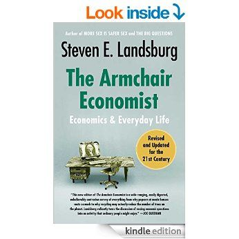 The Armchair Economist (revised and updated May 2012): Economics & Everyday Life eBook: Steven E. Landsburg: Amazon.ca: Kindle Store
