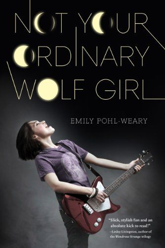 Not Your Ordinary Wolf Girl by Emily Pohl-Weary,  When teenage rock star Sam Lee is bitten by a strange creature in Central Park, she discovers she is turning into a werewolf, and must unravel the mystery of the supernatural world before her bandmates and the media find out.