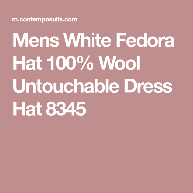 7b7e0c5837f Mens White Fedora Hat 100% Wool Untouchable Dress Hat 8345