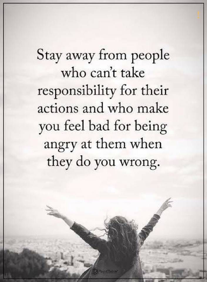 People Quotes Stay Away From People Who Can T Take Responsibility For Their Actions And Who Make You Feel Bad Negative People Quotes People Quotes Words Quotes