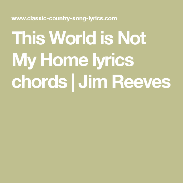 This World Is Not My Home Lyrics Chords Jim Reeves Songs
