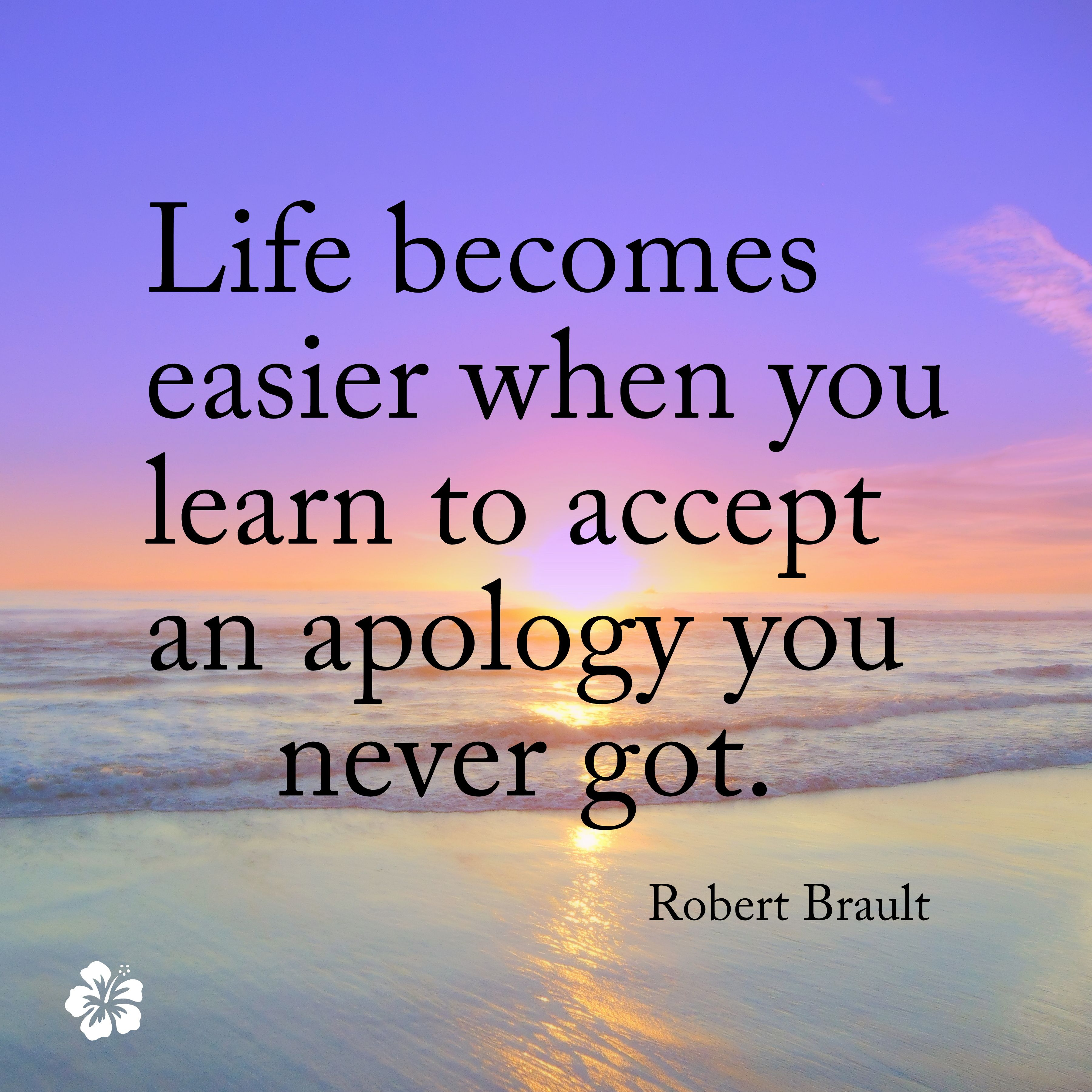 Life Becomes Easier When You Learn To Accept An Apology You Never Got Quote Www Lisashawaiiansand Positive Business Quotes Trouble Quotes Power Of Positivity