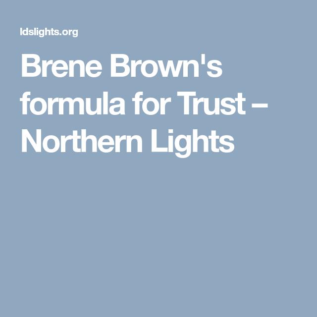 Brene Brown\'s formula for Trust – Northern Lights | 12 steps to ...
