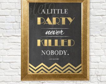 c0633ebde397 A little party never killed nobody...Great Gatsby Quote | Printable  Chalkboard Sign