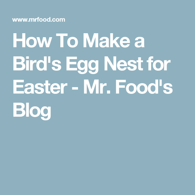 How To Make a Bird's Egg Nest for Easter - Mr. Food's Blog
