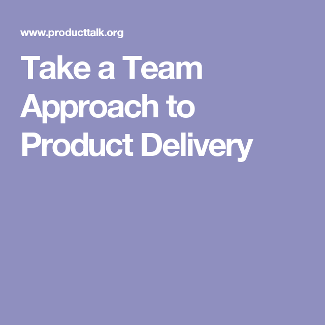 Take a Team Approach to Product Delivery