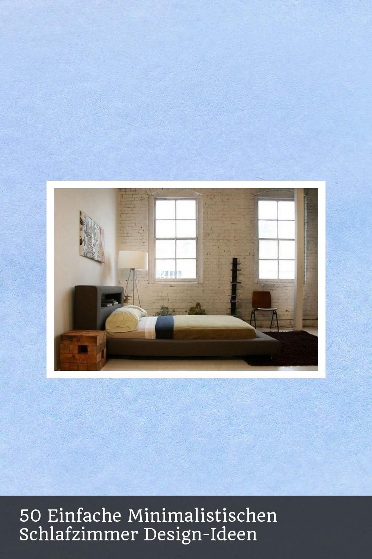 50 Einfache Minimalistischen Schlafzimmer Design Ideen In 2020 Schlafzimmer Design Design Design Ideen