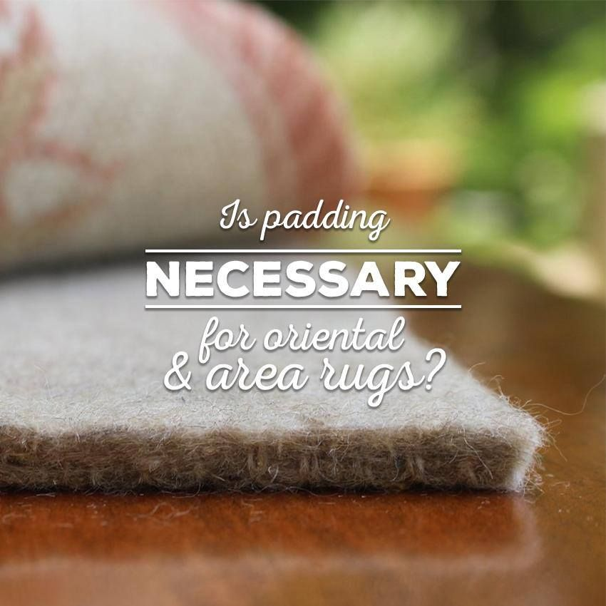 All rugs need a protective rug pad. Rug pads minimize slippage, increase the life of the rug, make rugs feel thicker and more luxurious, and absorb noise.