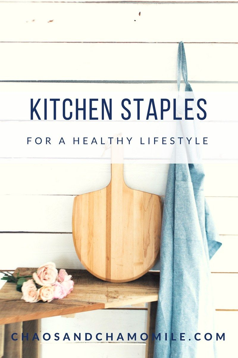 Kitchen Staples for a Healthy Lifestyle | Chaos & Chamomile | Baking ...