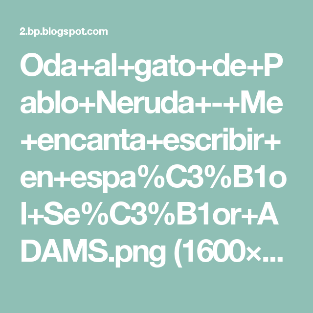 Oda+al+gato+de+Pablo+Neruda+-+Me+encanta+escribir+en+espa%C3%B1ol+Se ...