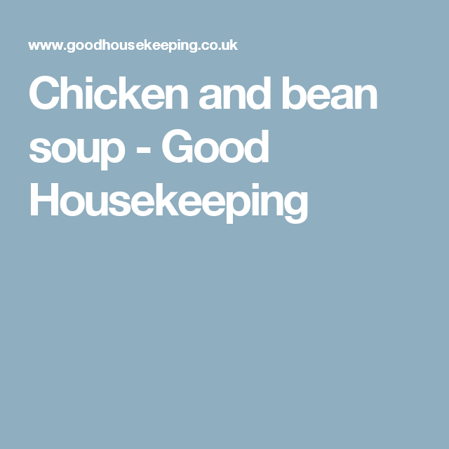 Chicken and bean soup - Good Housekeeping