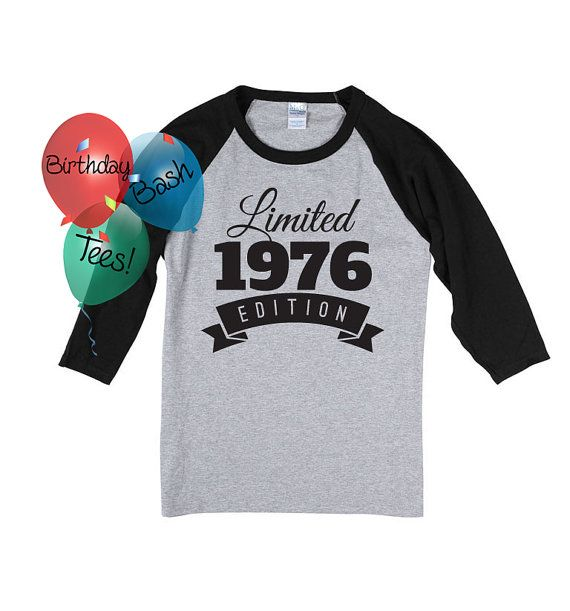 40th Birthday Gift For Men And Women Idea Limited Edition Celebration 40 Year Old Raglan Baseball Tee Shirt 1976