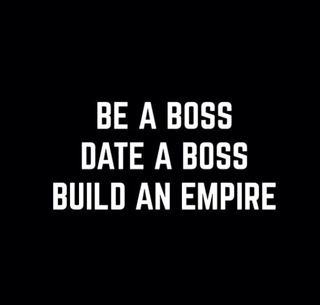 Be A Boss Date A Boss Build An Empire Motivation Quotes For Woman Empire Quotes Quotes Words
