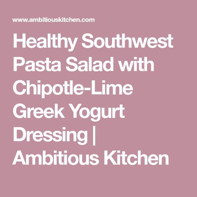 Healthy Southwest Pasta Salad with Chipotle Lime Greek Yogurt Dressing