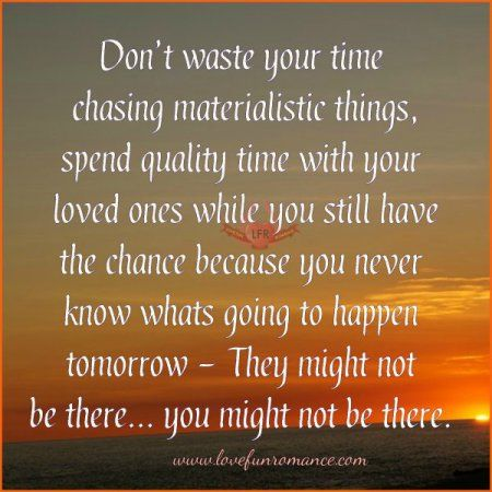 Spend Quality Time With Your Loved Ones Inspirational Sayings