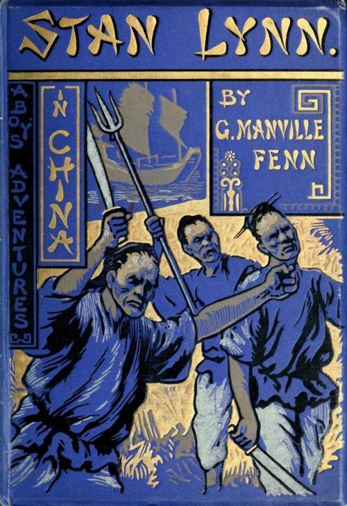 G. Manville Fenn. Stan Lynn. A boy's adventures in China. London, 1902.
