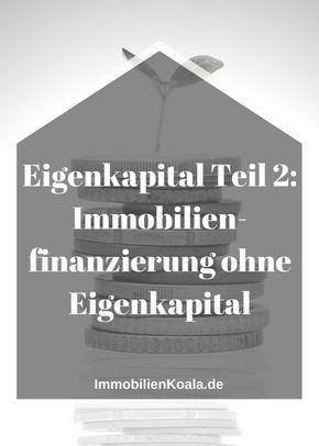 Eigenkapital 2 Immobilienfinanzierung Ohne Eigenkapital Eigenkapital Immobilien Finanzierung