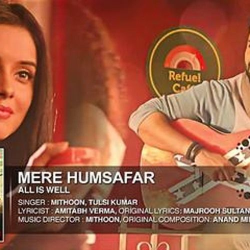 Awesome The Best Music Aye Mere Humsafar Full Mp3 Song Download Mithoon Tulsi Kumar All Is Well Check More At Http Ro Mp3 Song Download Good Music Mp3 Song