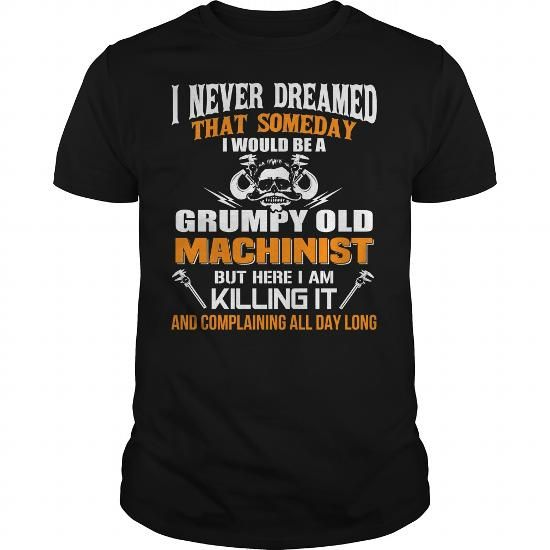Never Dreamed But Now I Am A Grumpy Old Machinist