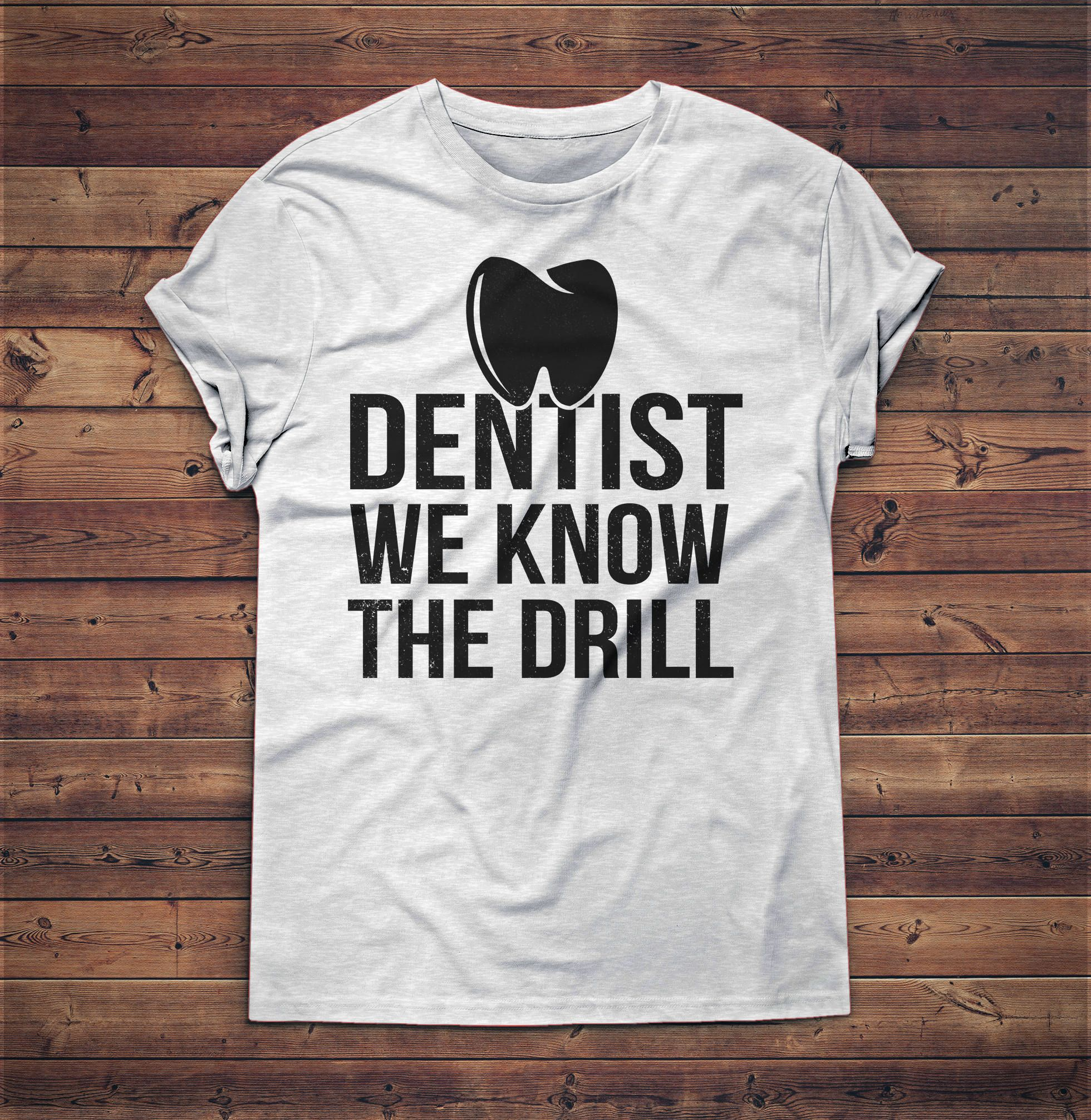 96bbf11bed Dentist We know The Drill Shirt - Dental Student Gifts - Funny Dentist Gifts  - Dentist Gift, Dental Hygienist, Tooth Fairy, Dentist Gifts, Dentist ...