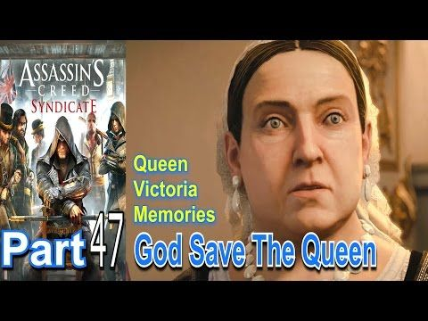 God Save The Queen Assassins Creed Syndicate Part 47 Queen Victoria Memories Gameplay Youtube Assassins Creed Syndicate Assassins Creed Syndicate