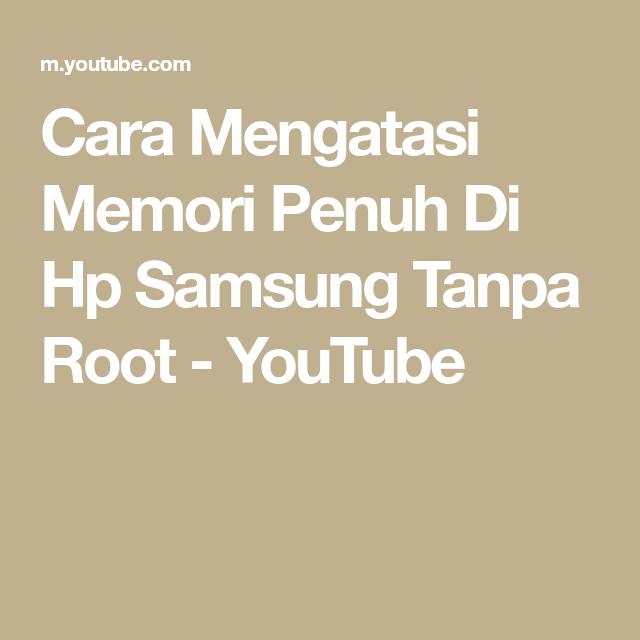 Cara Mengatasi Memori Penuh Di Hp Samsung Tanpa Root Youtube Samsung Youtube