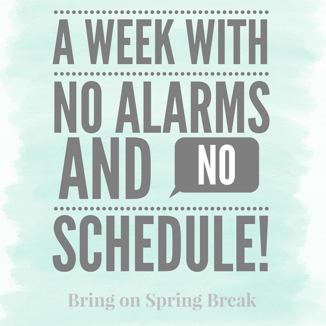 A week of no alarms and no schedule. Bring on Spring Break ...