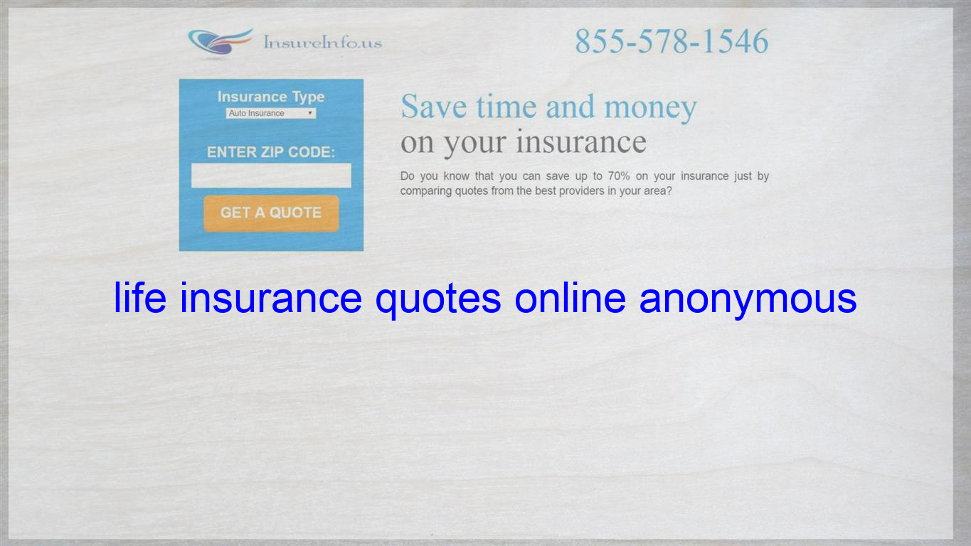 Life Insurance Quotes Online Anonymous Life Insurance Quotes