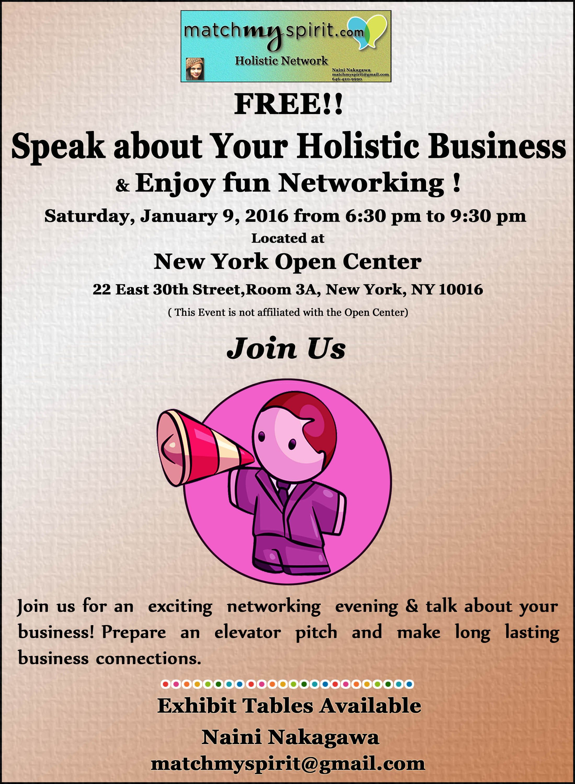 FREE!! Speak about Your Holistic Business & Enjoy fun Networking! Saturday, January 9, 2016 from 6:30 pm to 9:30 pm New York Open Center, 22 East 30th Street, New York, NY 10016  Register Online Here http://conta.cc/1O1IgtD