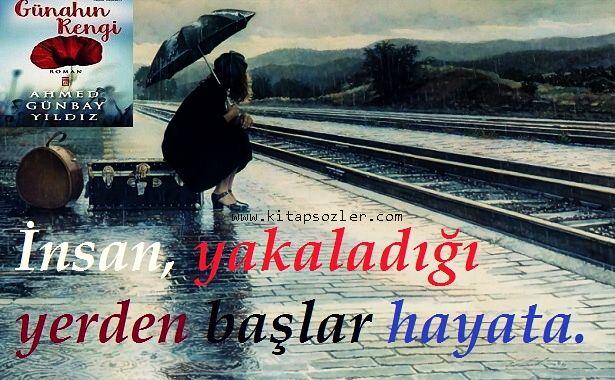 İnsan, yakaladığı yerden başlar hayata. Günahın Rengi-Ahmed Günbay Yıldız http://www.kitapsozler.com/gunahin-rengi-ahmed-gunbay-yildiz/