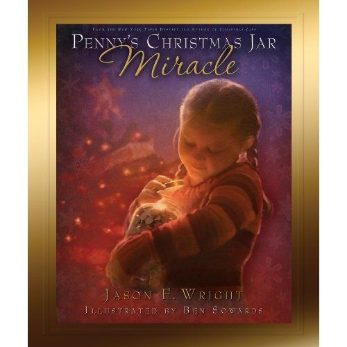 Amazon Com Penny S Christmas Jar Miracle 9781606411674 Jason F Wright Ben Sowards Books Christmas Jars Christmas Books For Kids Christmas Books