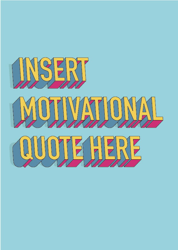 INSERT MOTIVATIONAL QUOTE HERE - 3D Typography print #3dtypography