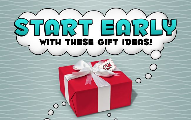 Start Early with These Gift Ideas!