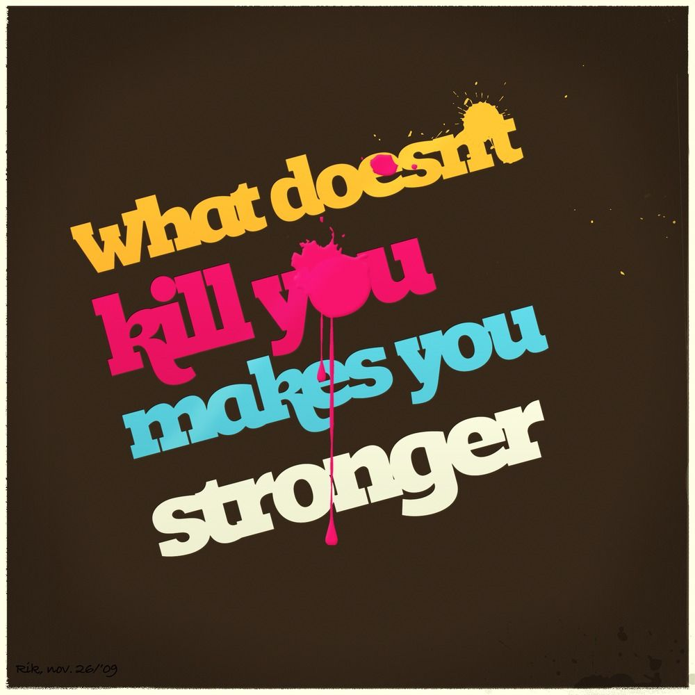 What Doesn't Kill You Makes You Stronger Stand A Little