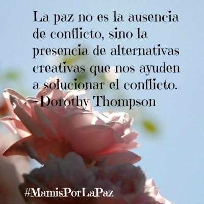 La paz no es la ausencia de conflicto, sino la presencia de alternativas creativas que nos ayuden a solucionar el conflicto. #MamisPorLaPaz #LaFamiliaCool #Paz |Peace is not the absence of conflict, but the presence of creative alternatives that help us to solve the conflict. #MommiesForPeace #PeaceForTheWorld #25DíasPorLaPaz #25Days4Peace