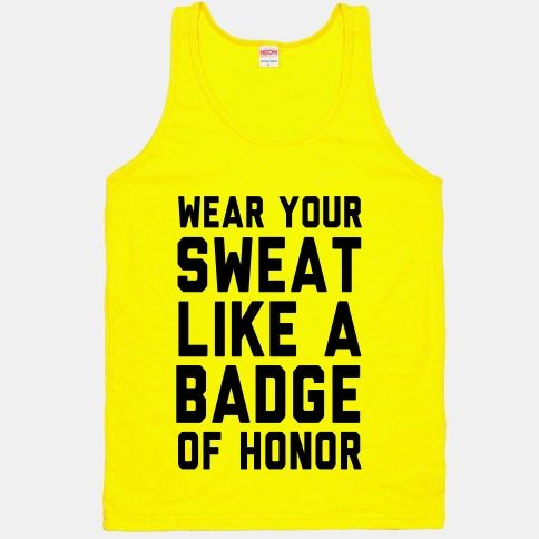 Wear Your Sweat Like a Badge of Honor (tank) #sweat #fitness #exercise