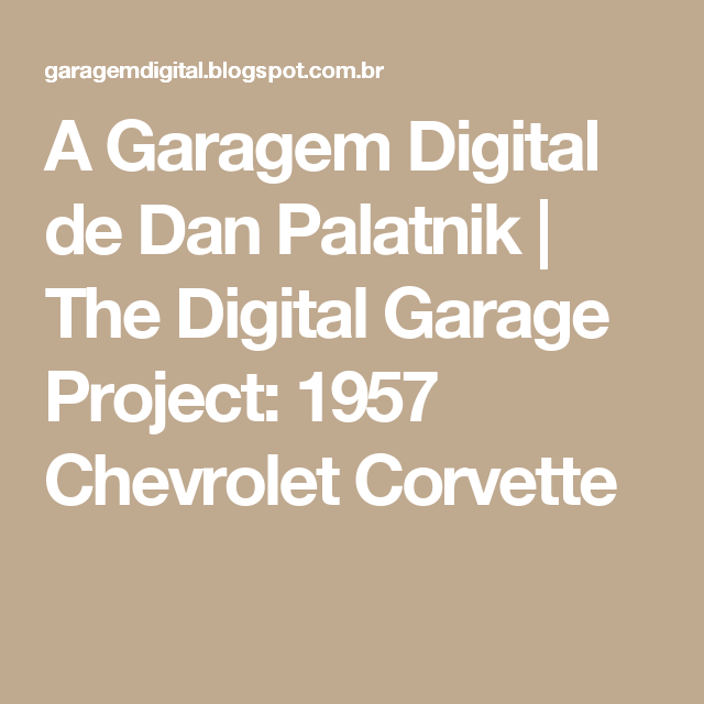 A Garagem Digital de Dan Palatnik | The Digital Garage Project: 1957 Chevrolet Corvette