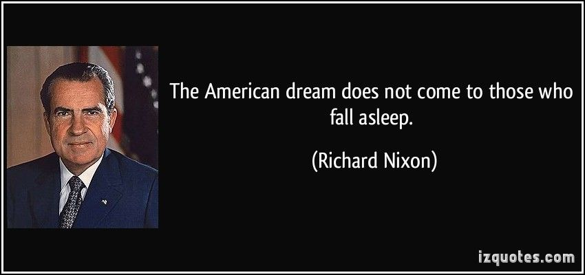 Quotes About The American Dream The American Dream Does Not Come To Those Who Fall Asleep Richard