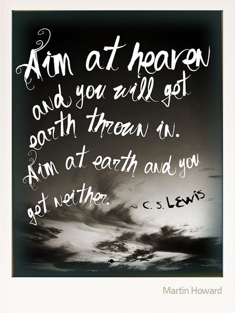 Aim At Heaven Words To The Wise Cs Lewis Quotes Book Quotes
