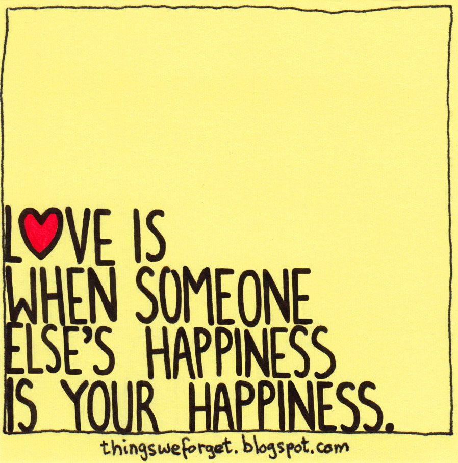 things we forget love is when someone else s happiness is