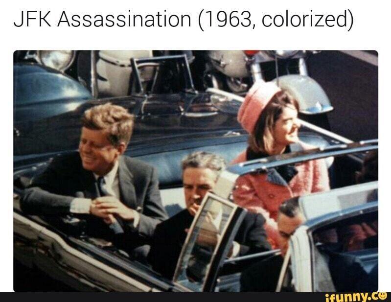 Jfk Assassination 1963 Colorized Ifunny Funny Jfk Memes