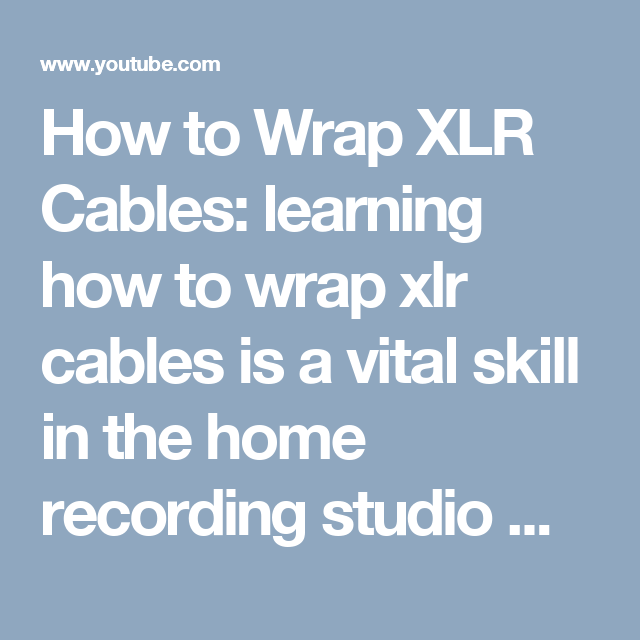 How to Wrap XLR Cables: learning how to wrap xlr cables is a vital ...