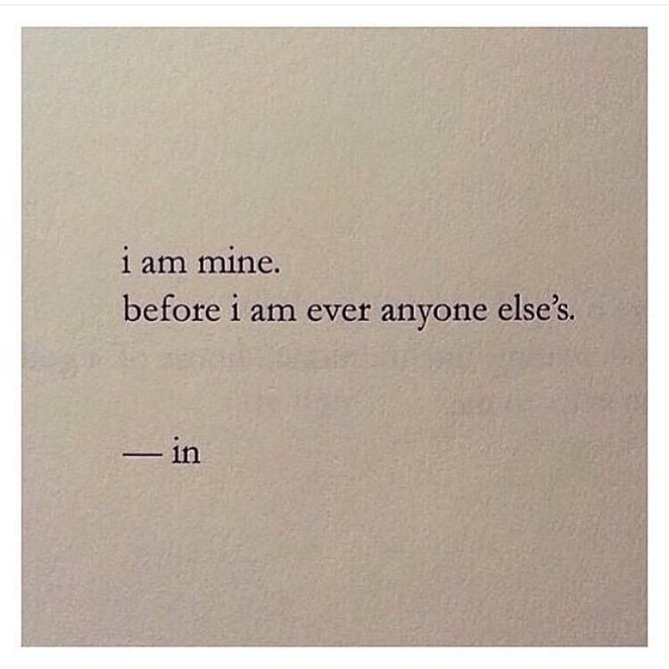 """I am mine before I am ever anyone else's."""
