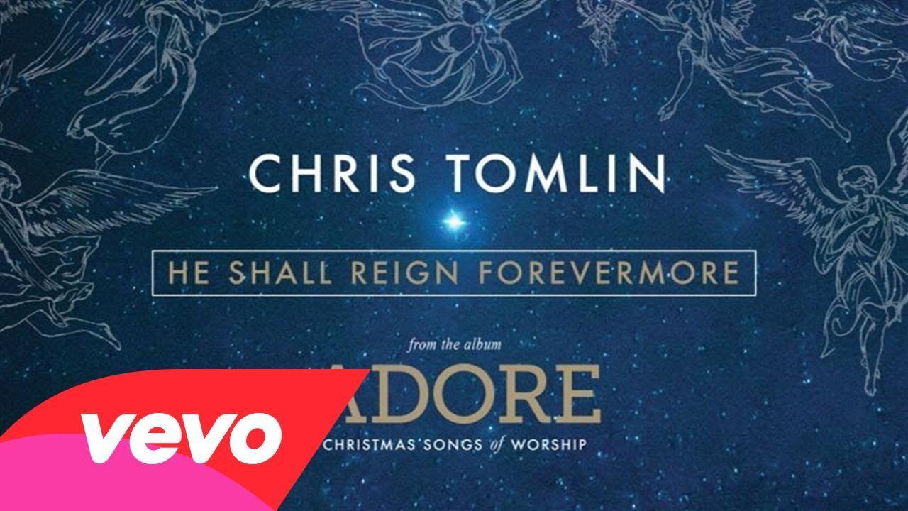 Chris Tomlin - He Shall Reign Forevermore (Live/Audio) | Chris tomlin, Christian christmas songs ...