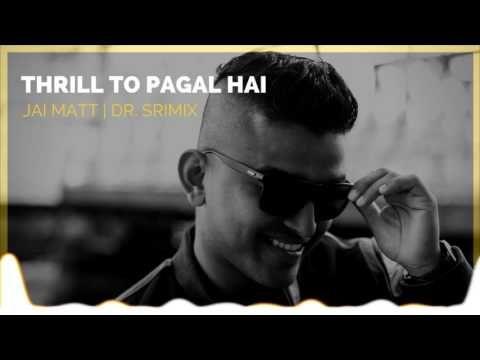 Thrill To Pagal Hai - Jai Matt | Dr. Srimix (SIA | Udit Narayan)