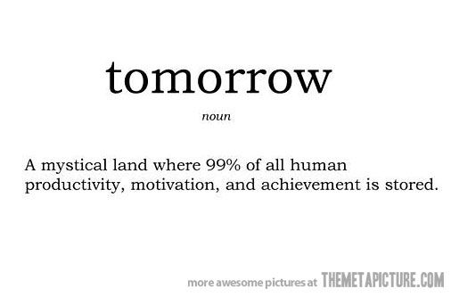 Google Image Result For Http Static Themetapicture Com Media Funny Meaning Of Tomorrow Jpg Funny Quotes Procrastination Quotes Quotes