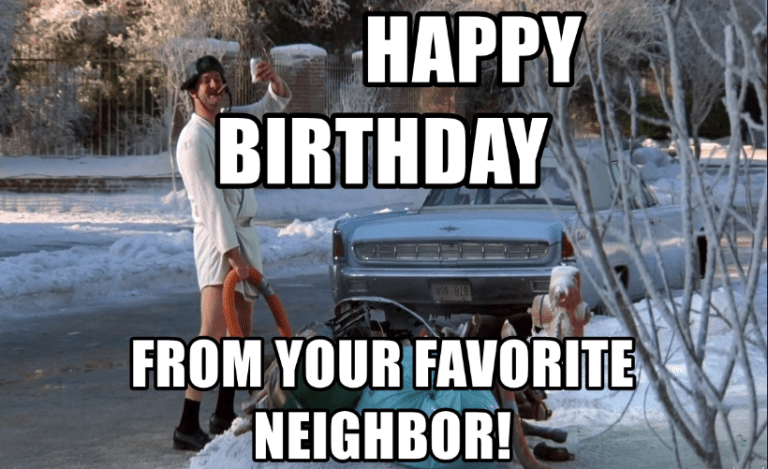 Happy Birthday From Your Favorite Neighbor Happy Birthday Meme Happy Birthday Neighbor Happy Birthday