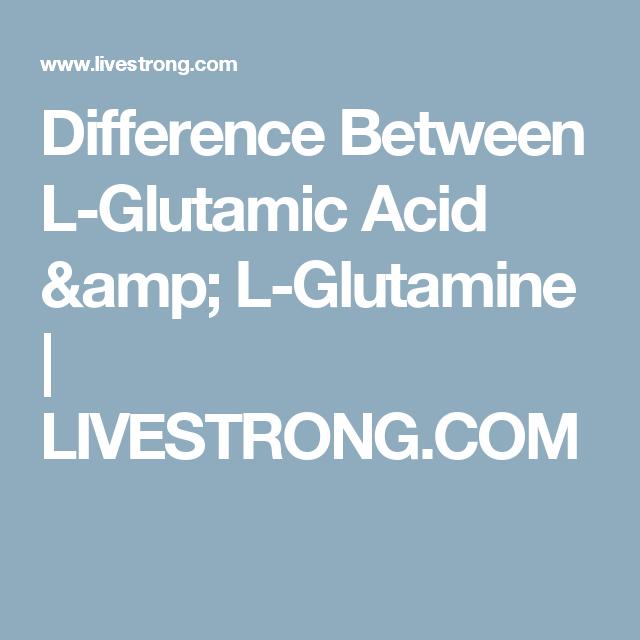 Difference Between L-Glutamic Acid & L-Glutamine   LIVESTRONG.COM