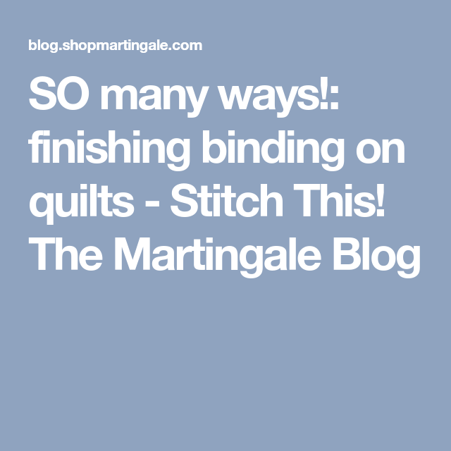 SO Many Ways!: Finishing Binding On Quilts